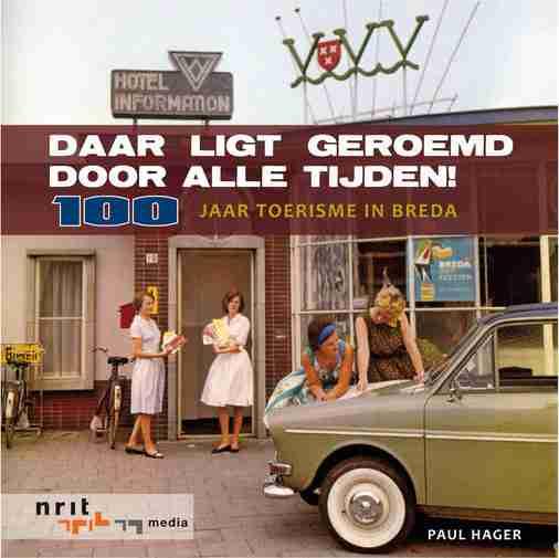 Daar ligt geroemd door alle tijden, 100 jaar toerisme in Breda